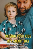 Raising Your Kids In A Smart Way: Tips For Parenting, Educate Your Children To Good People: Signs Of An Intelligent Child