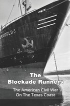 The Blockade Runners: The American Civil War On The Texas Coast