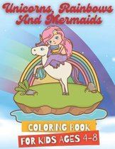 Unicorns, Rainbows and Mermaids Coloring Book for Kids Ages 4-8: Unicorns, Rainbows, Mermaids, Caticorns and More, Coloring Book for girls and boys wh