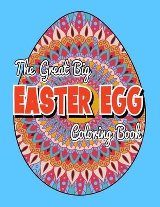 The Great Big Easter Egg Coloring Book: 30 Fun and Relaxation Coloring Pages with Geometric and Mandala Patterns Egg to Color for Stress Relief