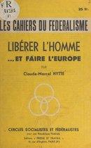 Libérer l'homme... et faire l'Europe