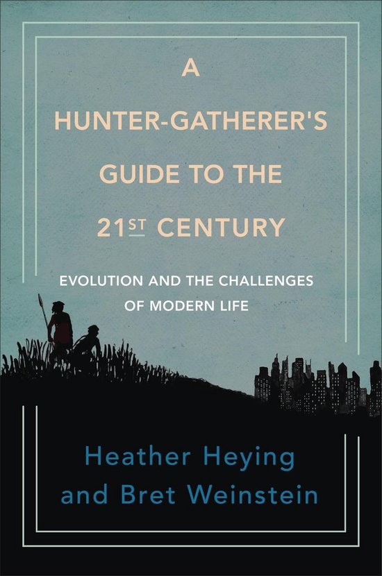Boek cover A Hunter-gatherers Guide To The 21st Century van Heather Heying (Hardcover)