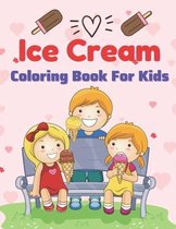 Ice Cream Coloring Book for Kids: A Book Type Of Kids Awesome Coloring Books
