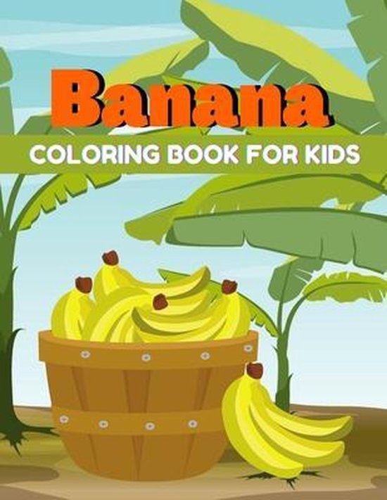 Banana coloring book for kids: A beautiful coloring books kids activity