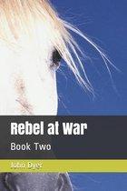 Rebel at War: Book Two