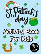ST Patrick's Day Activity Book For Kids Ages 4-10: A Fun Kid Workbook Game For Learning Coloring Word Search, Dot To Dot and Maze Puzzle And Many More