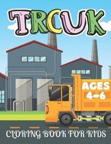 Truck Coloring Book for Kids Ages 4-6: Kids Coloring Book with Monster Trucks, Dump Trucks and More. For Toddlers, Preschoolers