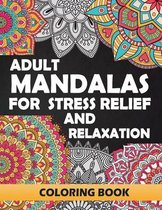 Adult Mandalas for Stress Relief and Relaxation: Coloring Books for Adults: Relaxation and Stress Relief