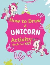 How to Draw a Unicorn Activity Book For Kids