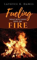 Fueling What Sets Your Soul On Fire