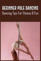 Beginner Pole Dancing: Dancing Tips For Fitness & Fun