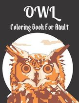 Owl Coloring Book for Adult: A amazing owl bird coloring book for adults who loves bird
