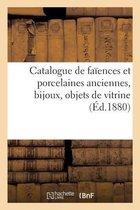 Catalogue des faiences et porcelaines anciennes, bijoux, objets de vitrine