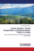 Caste System, Social Inequalities and Reservation Policy in India