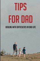 Omslag Tips For Dad: Dealing With Difficulties In Dad Life: The Secret Of Being A Good Father