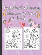 Find What's Missing Unicorn Activity Book: Unicorn Coloring Book with Activity for Kids 4-8