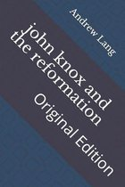john knox and the reformation: Original Edition