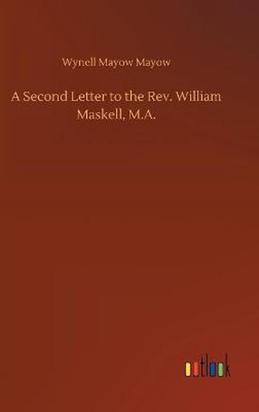 A Second Letter to the Rev. William Maskell, M.A.