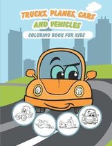 Trucks, Planes, Cars and Vehicles Coloring Book For Kids
