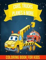 Cars, Trucks, Planes and More Coloring Book For Kids: Cars, Trucks, Planes Coloring Book