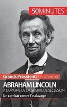 Abraham Lincoln, a l'origine de la guerre de Secession