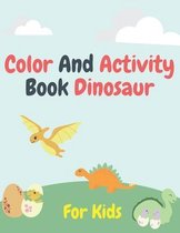Color and Activity Book Dinosaur For Kids: Pictures To Color, Puzzle Fun and More!