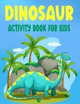 Dinosaur Activity Book for Kids: Activity Book for Kids Ages 4-8/ Coloring, Dot To Dot, Mazes, Word Search, Spot the Difference .