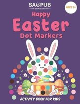 Happy Easter Dot Markers Activity Book For Kids Ages 2+: A Collection of Fun and Easy Easter Eggs Coloring Pages for Kids and Toddlers