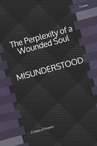 The Perplexity of a Wounded Soul: MISUNDERSTOOD: A Dairy of Poems