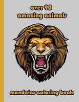 over 90 amazing animals mandalas coloring book: An Adult Coloring Book with Lions, Elephants, Owls, Horses, Dogs, Cats, and Many More! (Animals with P