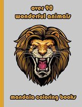 over 90 wonderful animals mandala coloring books: An Adult Coloring Book with Lions, Elephants, Owls, Horses, Dogs, Cats, and Many More! (Animals with