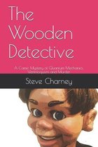 The Wooden Detective: A Comic Mystery of Quantum Mechanics, Ventriloquism and Murder