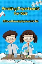 Amazing Experiments for Kids: 50 Fun and Interesting Experiments For Kids