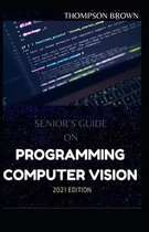 Senior's Guide on Programming Computer Vision 2021 Edition