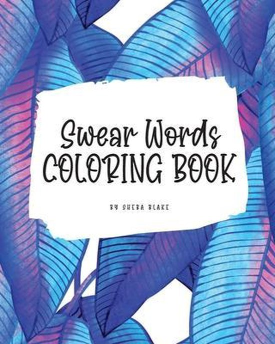 Swear Words Coloring Book for Young Adults and Teens (8x10 Coloring Book / Activity Book)