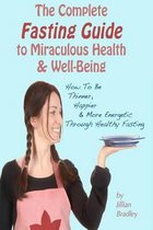 The Complete Fasting Guide to Miraculous Health and Well-Being