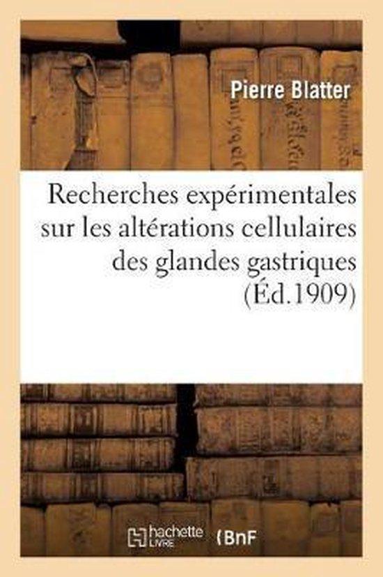 Recherches experimentales sur les alterations cellulaires des glandes gastriques