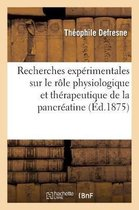 Recherches experimentales sur le role physiologique et therapeutique de la pancreatine