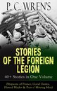 P. C. Wren's STORIES OF THE FOREIGN LEGION: 40+ Stories in One Volume