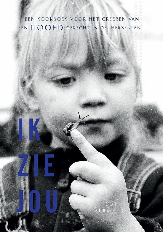 Ik zie jou - een kookboek voor het creëren van een hoofdgerecht in de hersenpan - Hedy Vermeer   Fthsonline.com