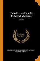 United States Catholic Historical Magazine; Volume 1