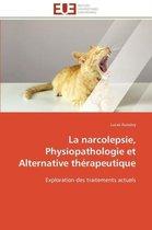La Narcolepsie, Physiopathologie Et Alternative Th�rapeutique