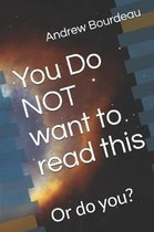 You Do Not Want to Read This