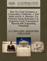 Ben Hur Coal Company, a Corporation, Petitioner, V. Earl Wells and M. A. Berman, Co-Partners Doing Business U.S. Supreme Court Transcript of Record with Supporting Pleadings