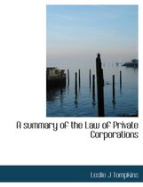 A Summary of the Law of Private Corporations