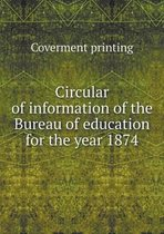 Circular of Information of the Bureau of Education for the Year 1874
