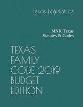 Texas Family Code 2019 Budget Edition