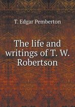The Life and Writings of T. W. Robertson