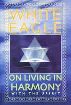 White Eagle on Living in Harmony with the Spirit