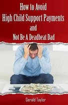 Omslag How to Avoid High Child Support Payments and Not Be a Deadbeat Dad